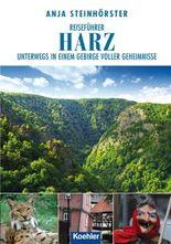 Reiseführer Harz: Unterwegs in einem Gebirge voller Geheimnisse