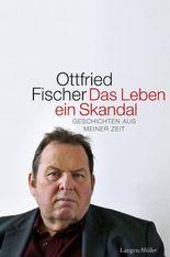 Das Leben ein Skandal: Geschichten aus meiner Zeit