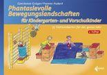 Phantasievolle Bewegungslandschaften für Kindergarten- und Vorschulkinder