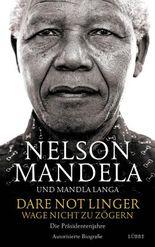 dare not linger wage nicht zu zgern - Nelson Mandela Lebenslauf