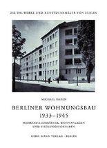 Berliner Wohnungsbau 1933–1945: Mehrfamilienhäuser, Wohnanlagen und Siedlungsvorhaben (Die Bauwerke und Kunstdenkmäler von Berlin / Beihefte, Band 39)