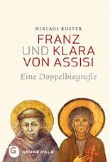 Franz und Klara von Assisi: Eine Doppelbiografie