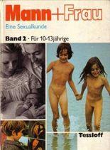 Mann + Frau. Eine Sexualkunde für 10 bis 13jährige