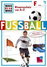 Was ist was Wissensschatz von A-Z: F wie ... Fußball