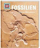 WAS IST WAS Band 69 Fossilien. Spuren des Lebens