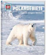 WAS IST WAS Band 36 Polargebiete. Leben in eisigen Welten