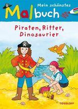 Mein schönstes Malbuch Piraten, Ritter, Dinosaurier