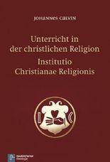 Unterricht in der christlichen Religion - Institutio Christianae Religionis