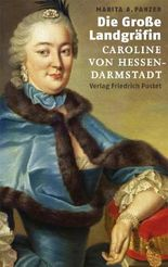 Die Große Landgräfin Caroline von Hessen-Darmstadt