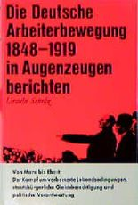 Die Deutsche Arbeiterbewegung 1848-1919 in Augenzeugenberichten