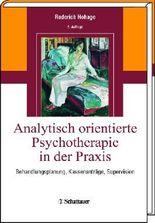 Analytisch orientierte Psychotherapie in der Praxis: Behandlungsplanung, Kassenanträge, Supervision