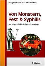 Von Monstern, Pest und Syphilis: Medizingeschichte in fünf Jahrhunderten