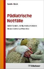 Pädiatrische Notfälle: Sicher handeln, richtig medikamentieren - Mit einem Geleitwort von Wilhelm Müller