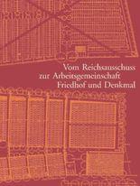 Vom Reichsausschuss zur Arbeitsgemeinschaft Friedhof und Denkmal