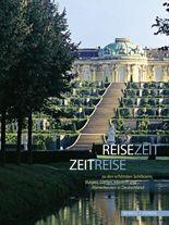 Reisezeit - Zeitreise zu den schönsten Schlössern, Burgen, Gärten, Klöstern und Römerbauten in Deutschland