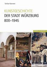 Kunstgeschichte der Stadt Würzburg 800-1945