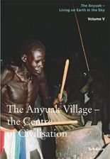 The Anyuak Village - The Centre of Civilisation