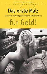 Das erste Mal: für Geld!: 25 erotische Kurzgeschichten käuflicher Lust