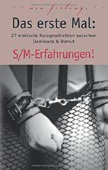 Das erste Mal: S/M-Erfahrungen!: 27 erotische Kurzgeschichten zwischen Dominanz & Demut