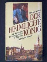 Der heimliche König. Aus dem Leben des Lorenzo Medici il Magnifico.
