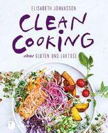 Clean Cooking ohne Gluten und Laktose