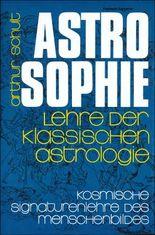 Astrosophie. Lehre der klassischen Astrologie / Astrosophie. Lehre der klassischen Astrologie