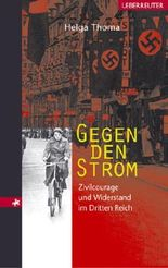 Gegen den Strom. Zivilcourage und Widerstand im Dritten Reich