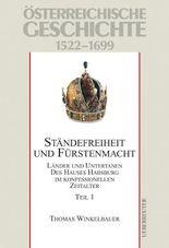 Österreichische Geschichte / Ständefreiheit und Fürstenmacht. Teil 1: Länder und Untertanen des Hauses Habsburg im konfessionellen Zeitalter