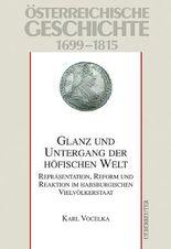 Österreichische Geschichte / Glanz und Untergang der höfischen Welt: Repräsentation, Reform und Reaktion im habsburgischen Vielvölkerstaat