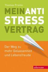 Der Anti-Stress-Vertrag: Der Weg zu mehr Gelassenheit und Lebensfreude