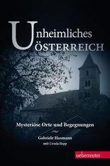 Unheimliches Österreich: Mysteriöse Orte und Begegnungen