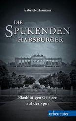 Die spukenden Habsburger: Blaublütigen Geistern auf der Spur