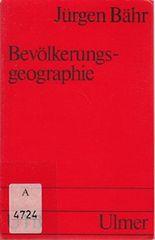 Bevölkerungsgeographie. Verteilung und Dynamik der Bevölkerung in globaler, nationaler und regionaler Sicht