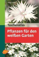 Taschenatlas Pflanzen für den weißen Garten