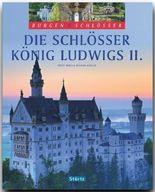 Die Schlösser König Ludwigs II. - Burgen & Schlösser