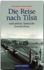 Die Reise nach Tilsit und andere litauische Geschichten