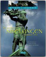 Wo das Reich der Nibelungen verborgen liegt - Eine Spurensuche in Deutschland, Österreich und Ungarn - Mythen & Legenden
