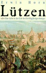 Lützen oder Eine Liebe in der Zeit des Dreissigjährigen Krieges