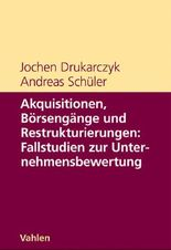 Akquisitionen, Börsengänge und Restrukturierungen: Fallstudien zur Unternehmensbewertung