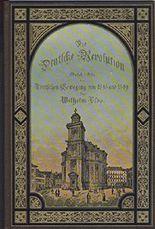 Die Deutsche Revolution. Geschichte der Deutschen Bewegung von 1848 und 1849