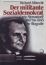 Der militante Sozialdemokrat. Carlo Mierendorff 1897-1943. Eine Biographie