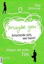 Maybe You? Entscheide sich, wer kann! Klappe, die erste: Tim