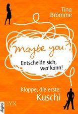 Maybe You? Entscheide sich, wer kann! Klappe, die erste: Kuschi