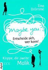 Maybe You? Entscheide sich, wer kann! Klappe, die zweite: Malik