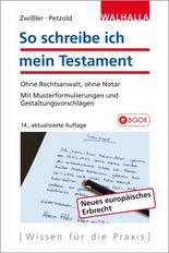 So schreibe ich mein Testament: Ohne Rechtsanwalt, ohne Notar; Mit Musterformulierungen und Gestaltungsvorschlägen