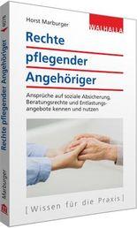 Rechte pflegender Angehöriger: Ansprüche auf soziale Absicherung, Beratungsrechte und Entlastungsangebote kennen und nutzen