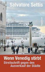 Wenn Venedig stirbt: Streitschrift gegen den Ausverkauf der Städte