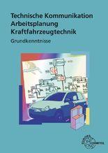 Technische Kommunikation Arbeitsplanung KFZ. Grundkenntnisse / Technische Kommunikation Arbeitsplanung Kraftfahrzeugtechnik Grundkenntnisse