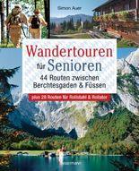 Wandertouren für Senioren. 44 Routen zwischen Berchtesgaden & Füssen plus Routen für Rollstuhl und Rollator