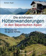 Die schönsten Hüttenwanderungen in den Bayerischen Alpen. 50 Touren für die ganze Familie.